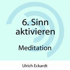 6. Sinn aktivieren - Meditation (MP3-Download) - Eckardt, Ulrich