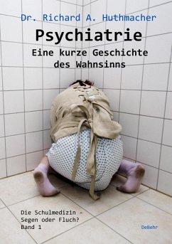 Psychiatrie - Eine kurze Geschichte des Wahnsinns (eBook, ePUB) - Huthmacher, Richard A.