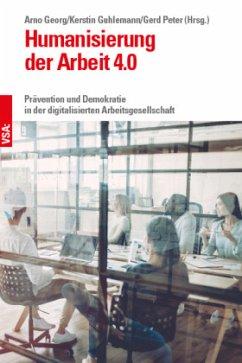 Humanisierung der Arbeit 4.0 - Guhlemann, Kerstin; Peter, Gerd