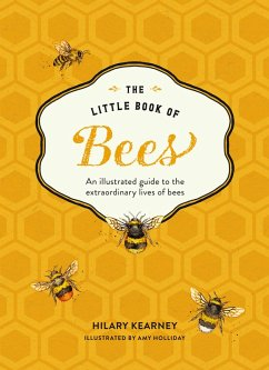 The Little Book of Bees: An illustrated guide to the extraordinary lives of bees (eBook, ePUB) - Kearney, Hilary