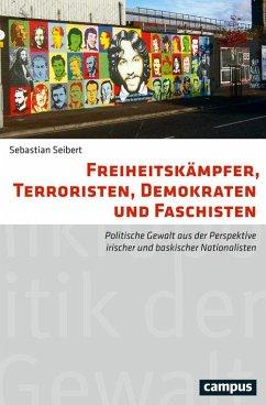 Freiheitskämpfer, Terroristen, Demokraten und Faschisten (eBook, PDF) - Seibert, Sebastian