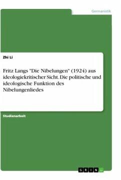 """Fritz Langs """"Die Nibelungen"""" (1924) aus ideologiekritischer Sicht. Die politische und ideologische Funktion des Nibelungenliedes"""