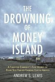 The Drowning of Money Island: A Forgotten Community's Fight Against the Rising Seas Forever Changing Coastal America