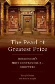 The Pearl of Greatest Price: Mormonism's Most Controversial Scripture