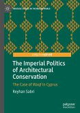The Imperial Politics of Architectural Conservation (eBook, PDF)