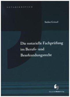 Die notarielle Fachprüfung im Berufs- und Beurkundungsrecht - Griesel, Stefan