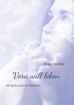 Vera will leben - Gurtner, Helga