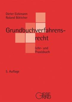 Grundbuchverfahrensrecht - Eickmann, Dieter;Böttcher, Roland