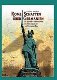 ROMs Schatten über Germanien - Der 30-jährige Freiheitskampf der Germanen gegen die Weltmacht ROM (eBook, ePUB)