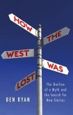 How the West Was Lost: The Decline of a Myth and the Search for New Stories