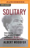 Solitary: Unbroken by Four Decades in Solitary Confinement. My Story of Transformation and Hope.