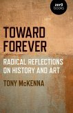 Toward Forever: Radical Reflections on History and Art