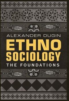 Ethnosociology: The Foundations - Dugin, Alexander