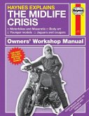 Haynes Explains: The Midlife Crisis Owners' Workshop Manual: Motorbikes and Maseratis * Body Art * Younger Models * Jaguars and Cougars