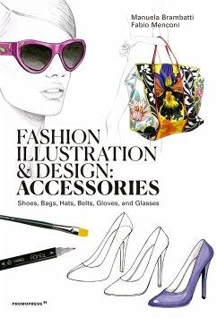 Fashion Illustration and Design: Accessories - Brambatti, Manuela; Menconi, Fabio