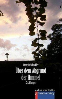 ÜBER DEM ABGRUND DER HIMMEL - Schneider, Cornelia
