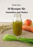 10 Rezepte für Smoothies und Shakes (eBook, ePUB)