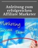 Anleitung zum erfolgreichen Affiliate Marketer (eBook, ePUB)