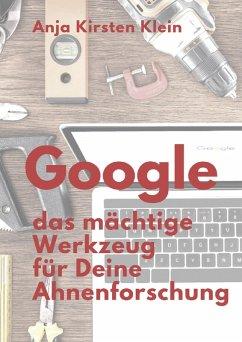 Google - Dein mächtiges Werkzeug für die Ahnenforschung (eBook, ePUB) - Klein, Anja Kirsten