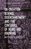 On Creation, Science, Disenchantment and the Contours of Being and Knowing (eBook, PDF)