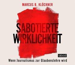 Sabotierte Wirklichkeit, 4 Audio-CDs - Klöckner, Marcus B.