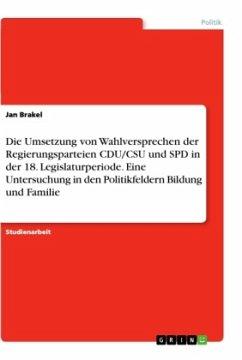 Die Umsetzung von Wahlversprechen der Regierungsparteien CDU/CSU und SPD in der 18. Legislaturperiode. Eine Untersuchung in den Politikfeldern Bildung und Familie