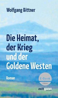 Die Heimat, der Krieg und der Goldene Westen (eBook, ePUB) - Bittner, Wolfgang