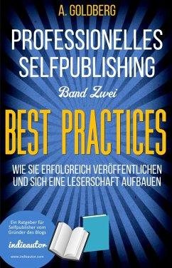 Professionelles Selfpublishing   Band Zwei - Best Practices (eBook, ePUB) - Goldberg, A.