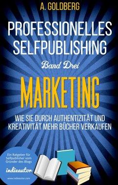 Professionelles Selfpublishing   Band Drei - Marketing (eBook, ePUB) - Goldberg, A.