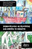 Desmantelando as Fronteiras dos Saberes na Amazônia (eBook, ePUB)