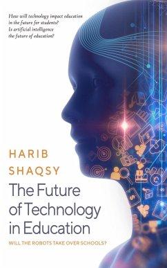 The Future of Technology in Education (eBook, ePUB) - Shaqsy, Harib