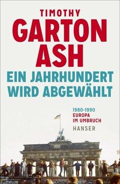 Ein Jahrhundert wird abgewählt (eBook, ePUB) - Garton Ash, Timothy