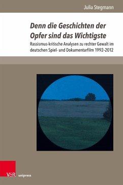 Denn die Geschichten der Opfer sind das Wichtigste (eBook, PDF) - Stegmann, Julia