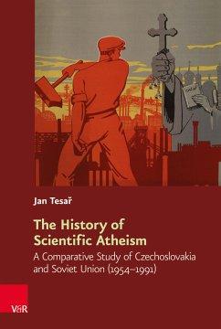 The History of Scientific Atheism (eBook, PDF) - Tesa?, Jan
