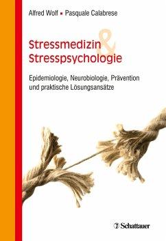 Stressmedizin und Stresspsychologie (eBook, ePUB) - Wolf, Alfred; Calabrese, Pasquale