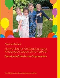 Harmonischer Kindergeburtstag: Kindergeburtstage ohne Verlierer (eBook, ePUB) - Lyschamaya, Ayleen