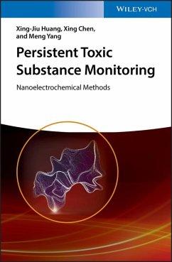 Persistent Toxic Substance Monitoring (eBook, ePUB) - Huang, Xing-Jiu; Chen, Xing; Yang, Meng