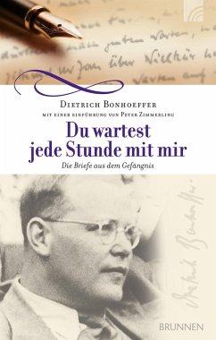 Du wartest jede Stunde mit mir (eBook, ePUB) - Bonhoeffer, Dietrich