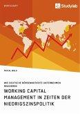 Working Capital Management in Zeiten der Niedrigszinspolitik. Wie deutsche börsennotierte Unternehmen reagieren