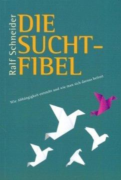 Die Suchtfibel - Schneider, Ralf
