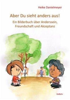 Aber du siehst anders aus! - Ein Bilderbuch über Anderssein, Freundschaft und Akzeptanz - Danielmeyer, Heike