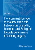 E3 - A parametric model to evaluate trade-offs between the Energetic, Economic, and Ecological lifecycle performance of building projects (eBook, PDF)