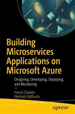 Building Microservices Applications on Microsoft Azure (eBook, PDF) - Chawla, Harsh; Kathuria, Hemant