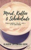 Mord, Kaffee & Schokolade: Paula Anders' Fälle 1 bis 3 (eBook, ePUB)