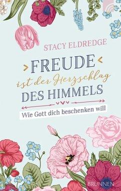 Freude ist der Herzschlag des Himmels (eBook, ePUB) - Eldredge, Stacy