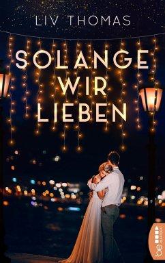 Solange wir lieben (eBook, ePUB) - Thomas, Liv