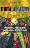 Dieta Alcalina: Una Guía Completa Con Recetas Para Una Dieta Alcalina (Recetas Deliciosas) (eBook, ePUB)