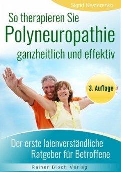 So therapieren Sie Polyneuropathie - ganzheitlich und effektiv - Nesterenko, Sigrid