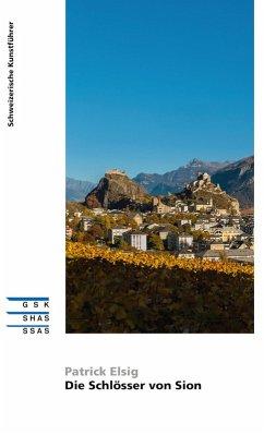 Die Schlösser von Sion-Sitten (eBook, ePUB) - Elsig, Patrick