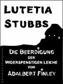 Lutetia Stubbs - Die Beerdigung der widerspenstigen Leiche von Adalbert Finley (eBook, ePUB)